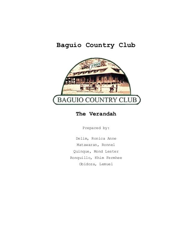 Baguio Country Club     The Verandah        Prepared by:     Delim, Ronica Anne      Matawaran, Ronnel    Quinque, Mond Le...