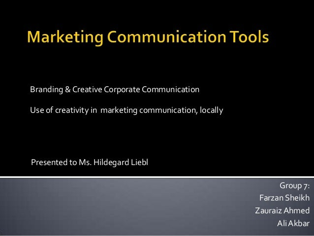 Branding & Creative Corporate Communication Use of creativity in marketing communication, locally Presented to Ms. Hildega...
