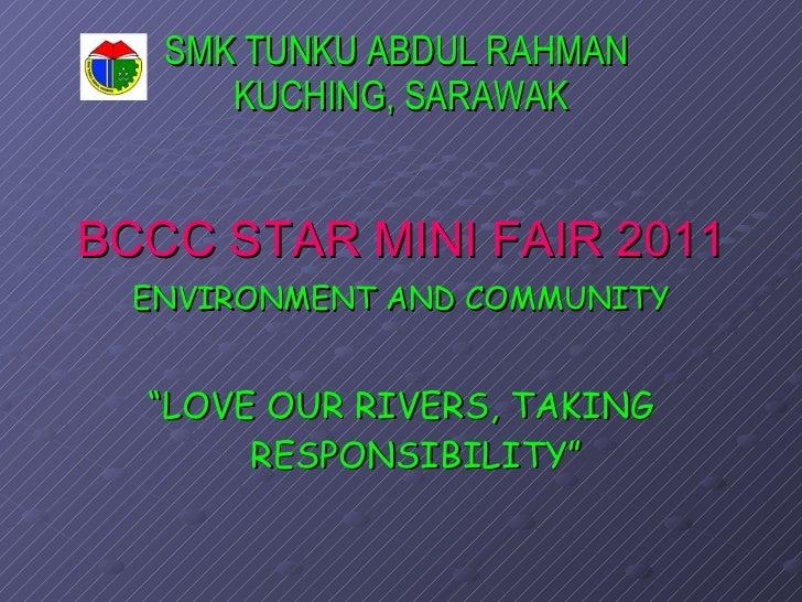 SMK TUNKU ABDUL RAHMAN  KUCHING, SARAWAK <ul><li>BCCC STAR MINI FAIR 2011 </li></ul><ul><li>ENVIRONMENT AND COMMUNITY </li...