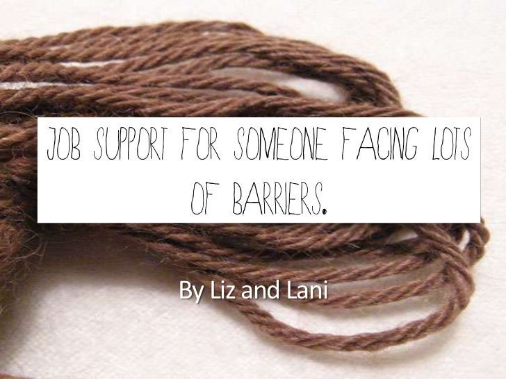 Job Support for Someone facing lots             of barriers.          By Liz and Lani