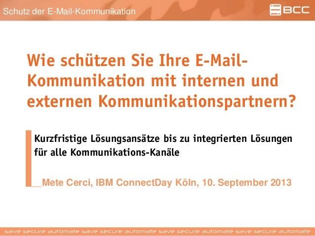 Schutz der E-Mail-Kommunikation Wie schützen Sie Ihre E-Mail- Kommunikation mit internen und externen Kommunikationspartne...
