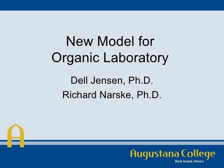 New Model for  Organic Laboratory  Dell Jensen, Ph.D. Richard Narske, Ph.D.
