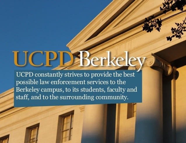 UCPD constantly strives to provide the best possible law enforcement services to the Berkeley campus, to its students, fac...