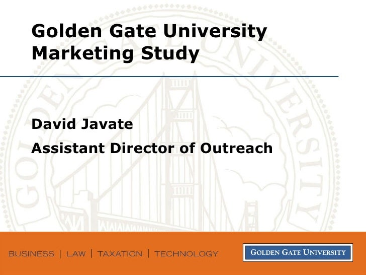 Golden Gate University Marketing Study David Javate Assistant Director of Outreach
