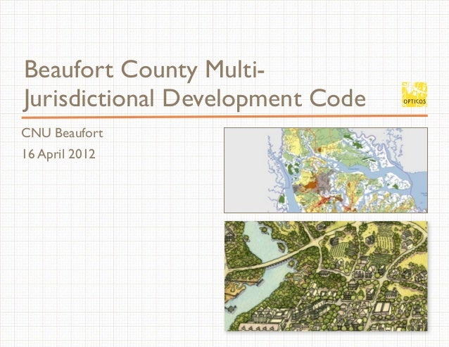 CNU Beaufort 16 April 2012 Beaufort County Multi- Jurisdictional Development Code 1