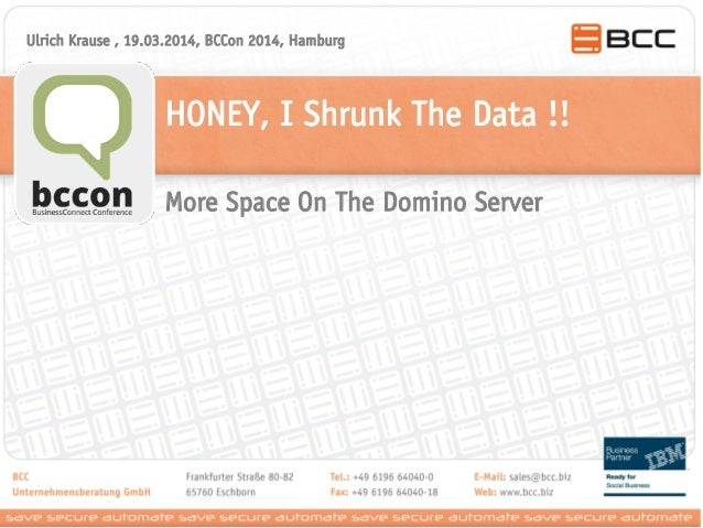 HONEY, I Shrunk The Data !! Ulrich Krause , 19.03.2014, BCCon 2014, Hamburg More Space On The Domino Server