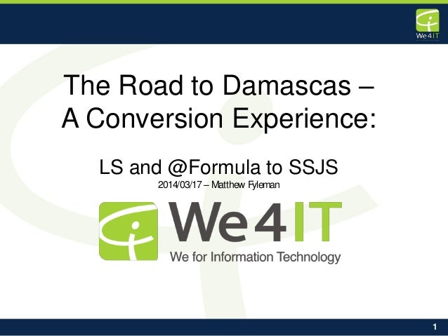 1 The Road to Damascas – A Conversion Experience: LS and @Formula to SSJS 2014/03/17– Matthew Fyleman