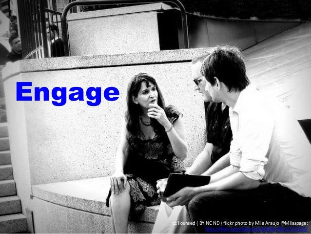 Engage cc licensed ( BY NC ND ) flickr photo by Mila Araujo @Milaspage: http://flickr.com/photos/milaflickr/9212731125/