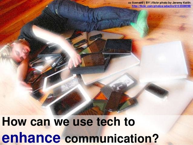 How can we use tech to enhance communication? cc licensed ( BY ) flickr photo by Jeremy Keith: http://flickr.com/photos/ad...