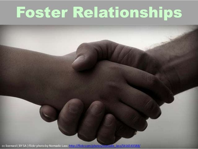 Foster Relationships cc licensed ( BY SA ) flickr photo by Nomadic Lass: http://flickr.com/photos/nomadic_lass/5416543588/