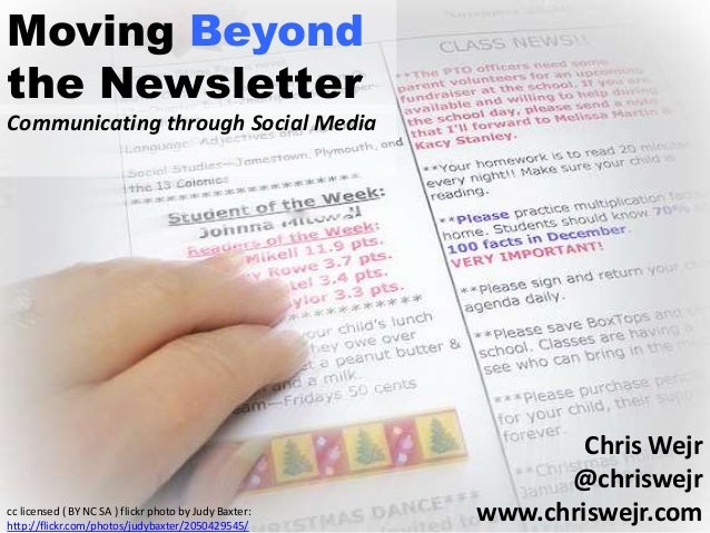 Moving Beyond the Newsletter Communicating through Social Media Chris Wejr @chriswejr www.chriswejr.comcc licensed ( BY NC...