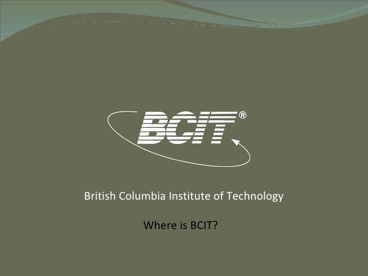 British Columbia Institute of Technology Where is BCIT?
