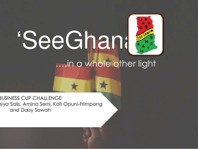 'SeeGhana' ….in a whole other light  BUSINESS CUP CHALLENGE eiya Salis, Amina Seini, Kofi Opuni-Frimpong and Daisy Sowah