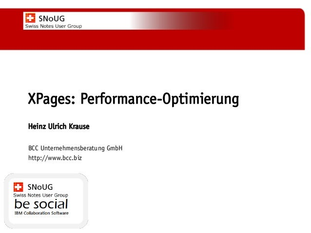 "Social Collaboration 39: ""Vernetzte Informationswelt""  XPages: Performance-Optimierung Heinz Ulrich Krause BCC Unternehmen..."