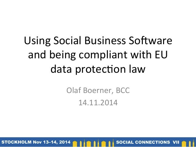 Using	   Social	   Business	   So/ware	    and	   being	   compliant	   with	   EU	    data	   protec9on	   law	    Olaf	 ...