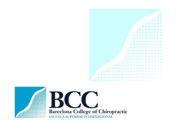Estudia quiropráctica en Barcelona  MATRICULACIÓN ABIERTA PARA EL       CURSO 2012-13 BARCELONA COLLEGE OF CHIROPRACTIC (B...