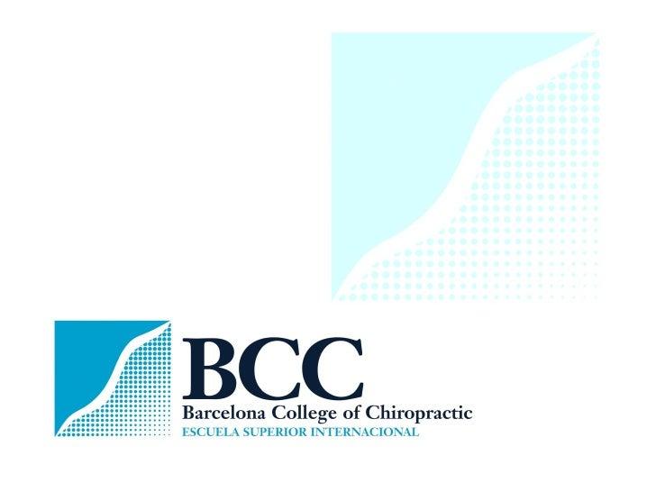 Estudia quiropráctica en Barcelona  MATRICULACIÓN ABIERTA PARA EL        CURSO 2012-13  BARCELONA COLLEGE OF CHIROPRACTIC ...