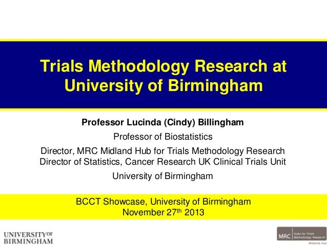 Trials Methodology Research at University of Birmingham Professor Lucinda (Cindy) Billingham Professor of Biostatistics Di...