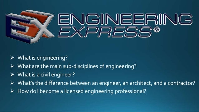  What is engineering?  What are the main sub-disciplines of engineering?  What is a civil engineer?  What's the differ...