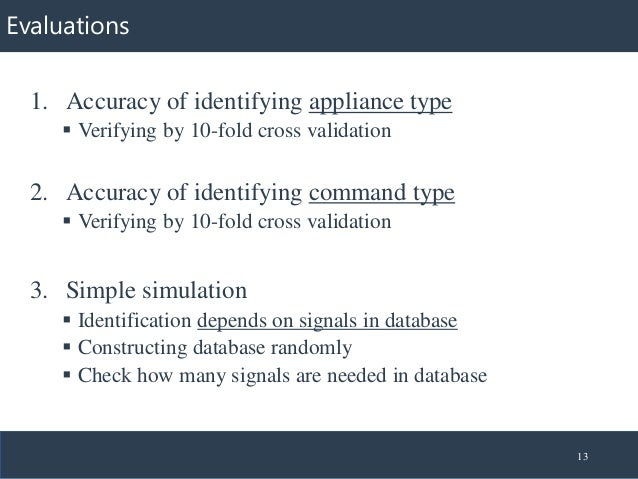 Evaluations 1. Accuracy of identifying appliance type ▪ Verifying by 10-fold cross validation 2. Accuracy of identifying c...