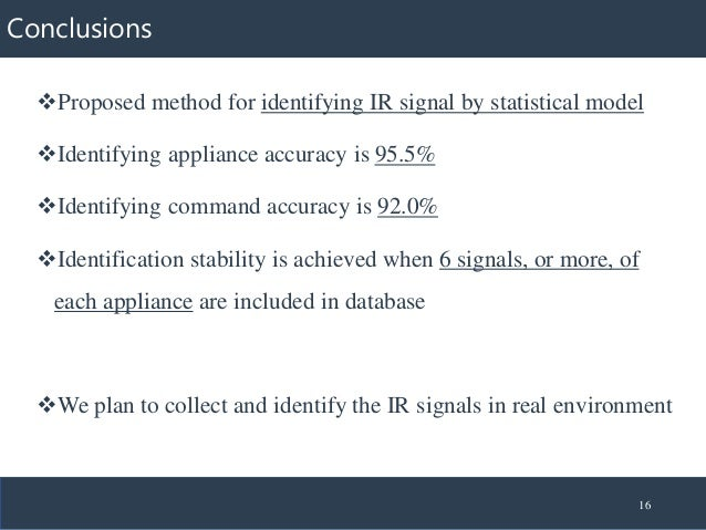 Conclusions ❖Proposed method for identifying IR signal by statistical model ❖Identifying appliance accuracy is 95.5% ❖Iden...