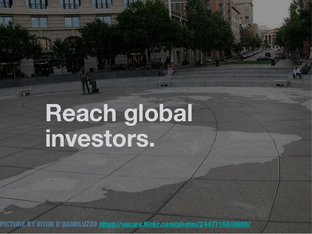 Reach global             investors.PICTURE BY VITOR D'AGNOLUZZO https://secure.flickr.com/photos/24477168@N00/