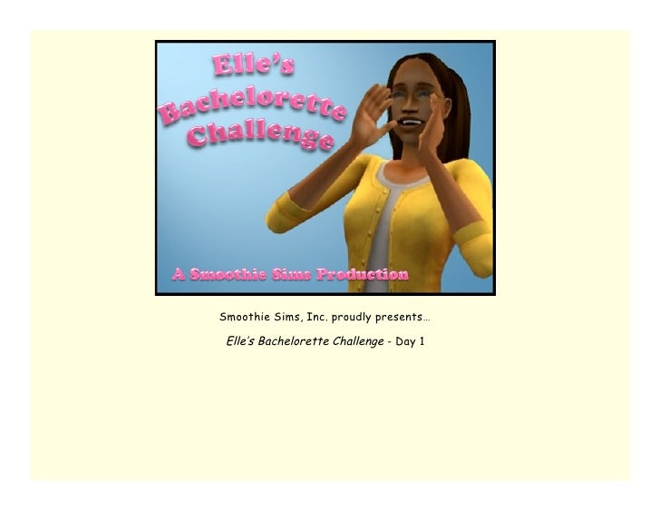 Smoothie Sims, Inc. proudly presents…   Elle's Bachelorette Challenge - Day 1