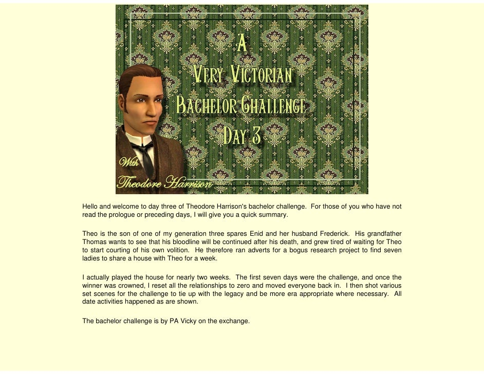 Hello and welcome to day three of Theodore Harrison's bachelor challenge. For those of you who have not read the prologue ...