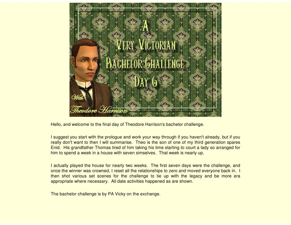 Hello, and welcome to the final day of Theodore Harrison's bachelor challenge.  I suggest you start with the prologue and ...
