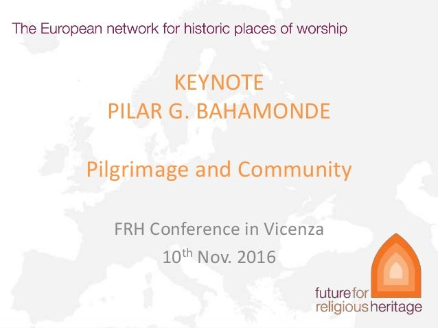 KEYNOTE PILAR G. BAHAMONDE Pilgrimage and Community FRH Conference in Vicenza 10th Nov. 2016