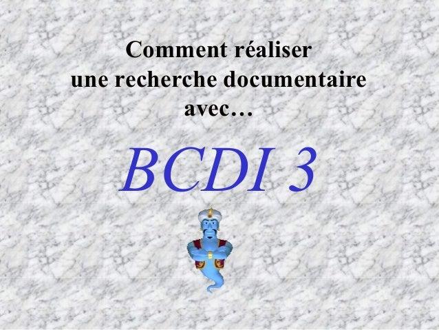 Comment réaliserune recherche documentaire          avec…    BCDI 3