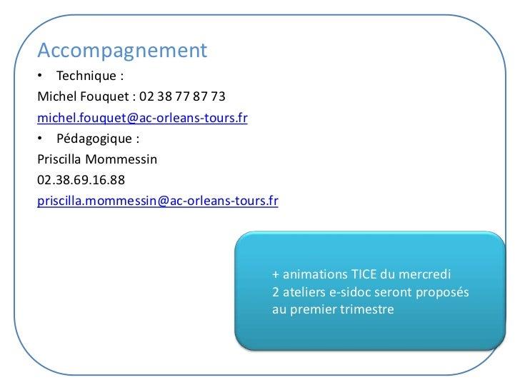 Accompagnement• Technique :Michel Fouquet : 02 38 77 87 73michel.fouquet@ac-orleans-tours.fr• Pédagogique :Priscilla Momme...