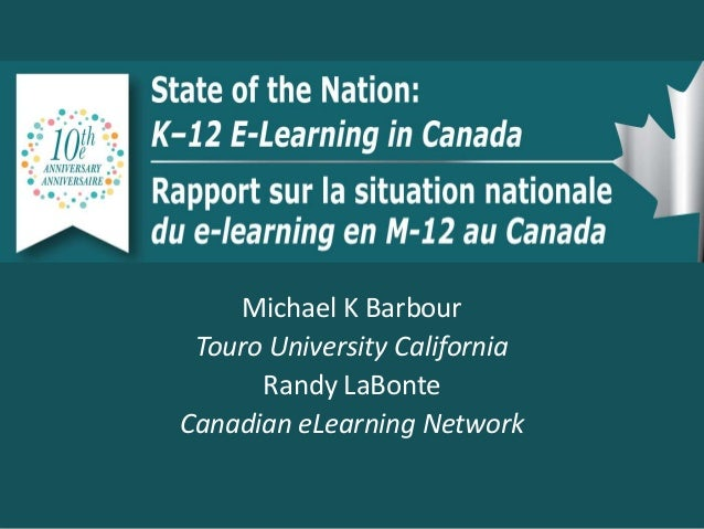 Michael K Barbour Touro University California Randy LaBonte Canadian eLearning Network