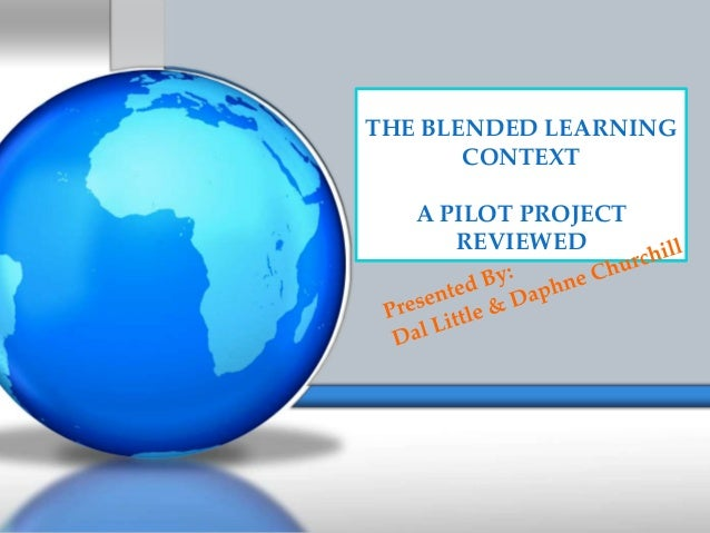 THE BLENDED LEARNING       CONTEXT   A PILOT PROJECT      REVIEWED