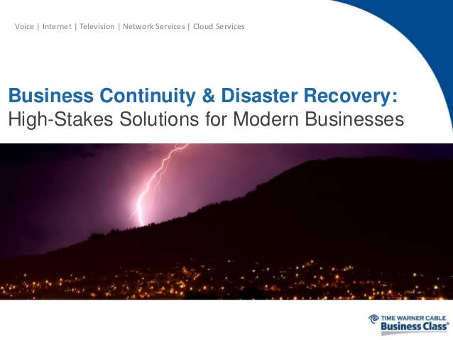Voice | Internet | Television | Network Services | Cloud Services Business Continuity & Disaster Recovery: High-Stakes Sol...
