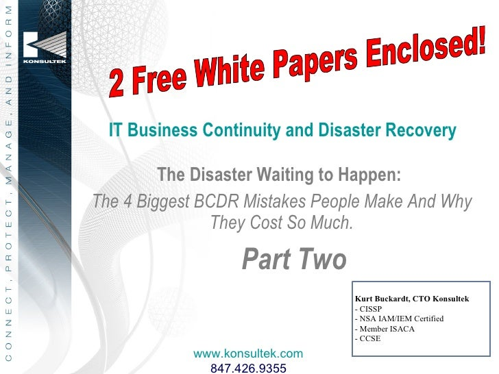 IT Business Continuity and Disaster Recovery <ul><li>The Disaster Waiting to Happen:  </li></ul><ul><li>The 4 Biggest BCDR...