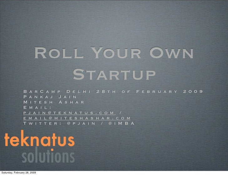 Roll Your Own                            Startup                 BarCamp Delhi 28th of February   2009                 Pan...