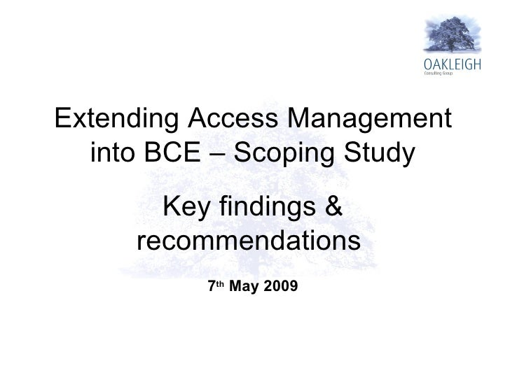 Extending Access Management into BCE – Scoping Study Key findings & recommendations  7 th  May 2009