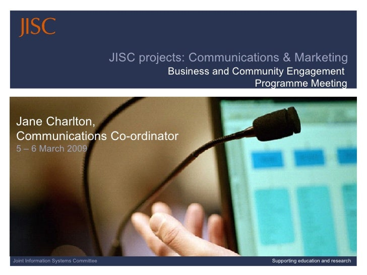 06/08/09   |  |  Slide  Joint Information Systems Committee Supporting education and research JISC projects: Communication...