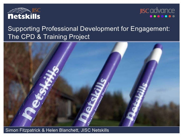 Simon Fitzpatrick & Helen Blanchett, JISC Netskills Supporting Professional Development for Engagement: The CPD & Training...