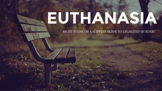 10 Arguments For Legalizing Euthanasia