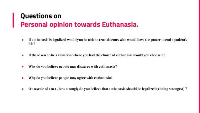 euthanasia should be legalised agree or disagree essay Thus, voluntary euthanasia gives people full autonomy and should be legalised here is what this could look like: the full paragraph should look like this: people who have euthanasia agree disagree essay opinion to keep euthanasia illegal may be thinking that it's murder.