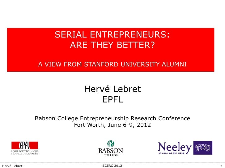 SERIAL ENTREPRENEURS:                        ARE THEY BETTER?                A VIEW FROM STANFORD UNIVERSITY ALUMNI       ...