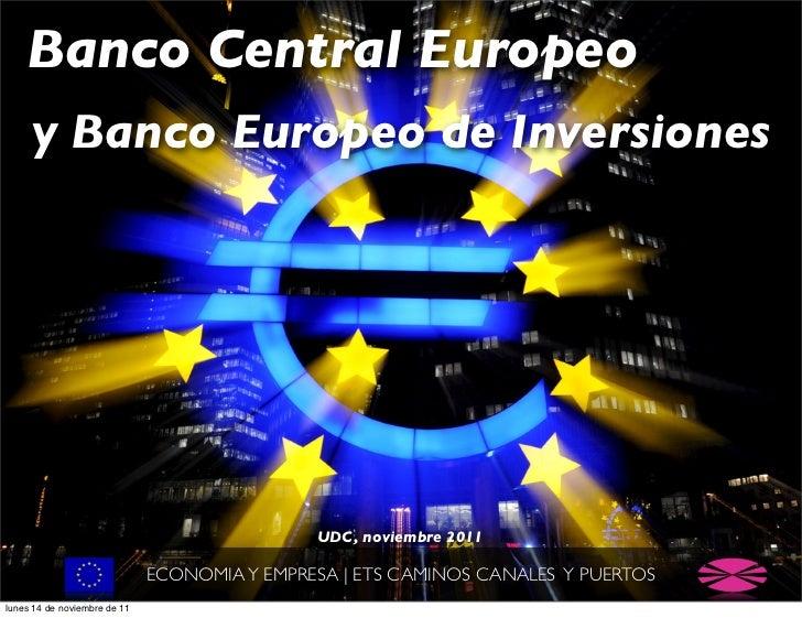 Banco Central Europeo     y Banco Europeo de Inversiones                                              UDC, noviembre 2011 ...