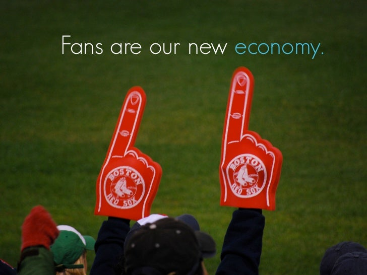 Fans are our new economy.