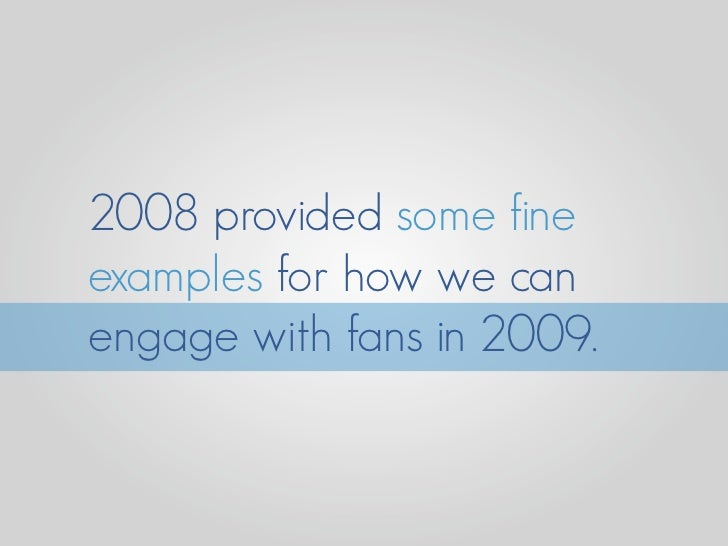 2008 provided some fine examples for how we can engage with fans in 2009.