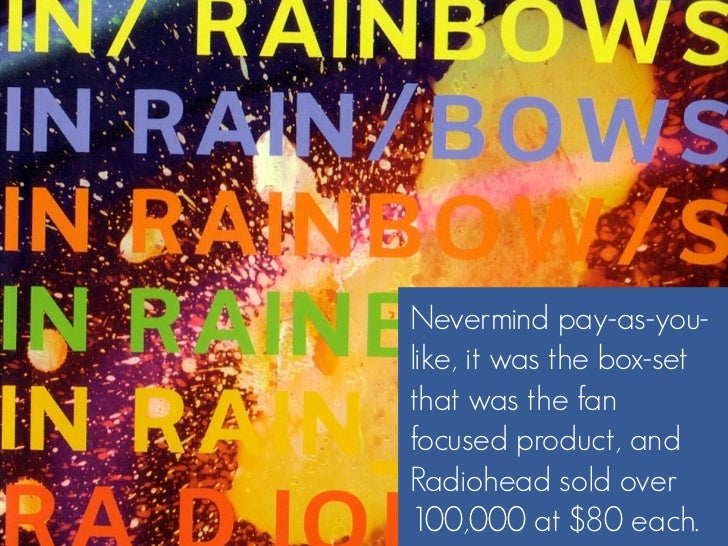 Nevermind pay-as-you- like, it was the box-set that was the fan focused product, and Radiohead sold over 100,000 at $80 ea...