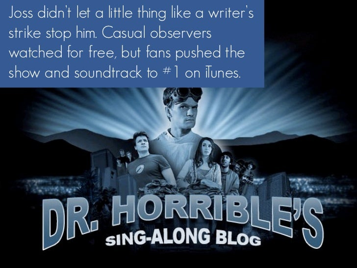 Joss didn't let a little thing like a writer's strike stop him. Casual observers watched for free, but fans pushed the sho...