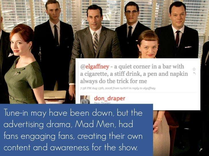 Tune-in may have been down, but the advertising drama, Mad Men, had fans engaging fans, creating their own content and awa...