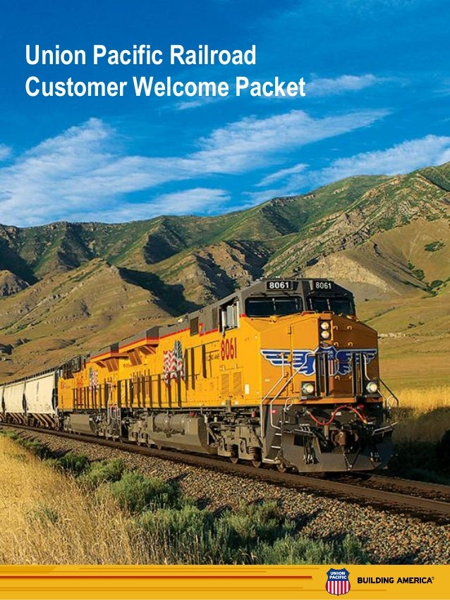 1Updated: September 2014 Union Pacific Railroad Customer Welcome Packet